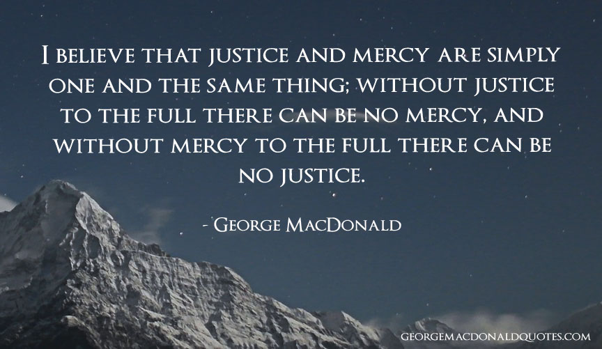 Justice And Mercy Quotes: George MacDonald Quotes: User