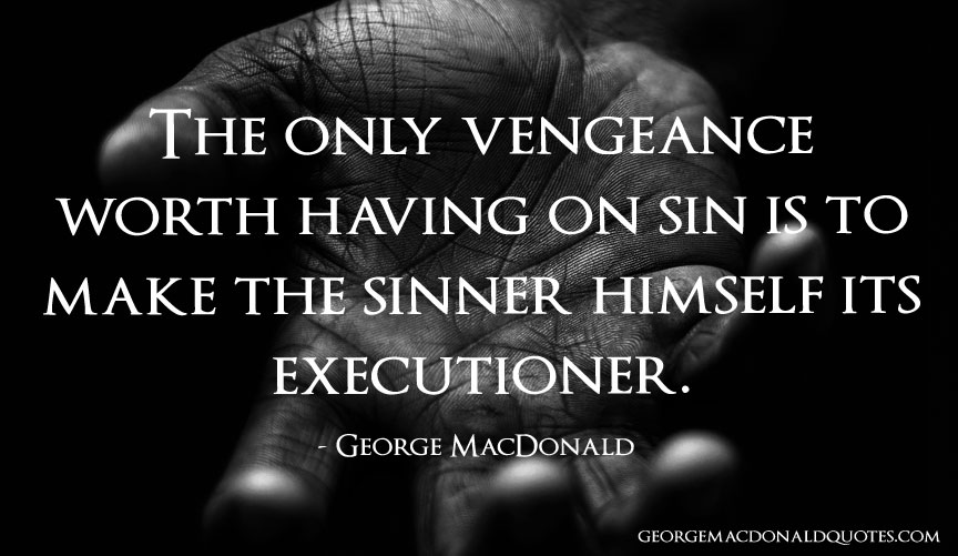 The Only Vengeance - George MacDonald Quotes: User Rated ...